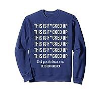Beto O Rourke This Is Fucked Up President Beto Orourke 2020 T Shirt Sweatshirt Navy