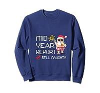 Funny Mid Year Report Still Naughty Christmas In July Shirts Sweatshirt Navy