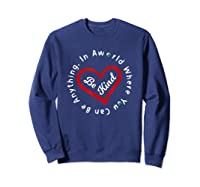 In A World Where You Can Be Anything Be Kind For , Shirts Sweatshirt Navy