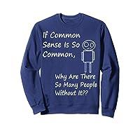 If Common Sense Is So Common Joke Ts Shirts Sweatshirt Navy