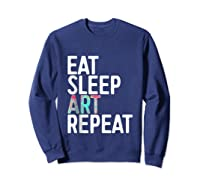 Eat Sleep Art Repeat T Shirt Funny Artist Creative Gift Tank Top Sweatshirt Navy