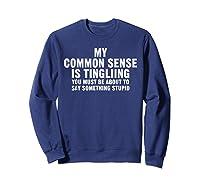 My Common Sense Is Tingling Superpower Sarcastic T Shirt Sweatshirt Navy