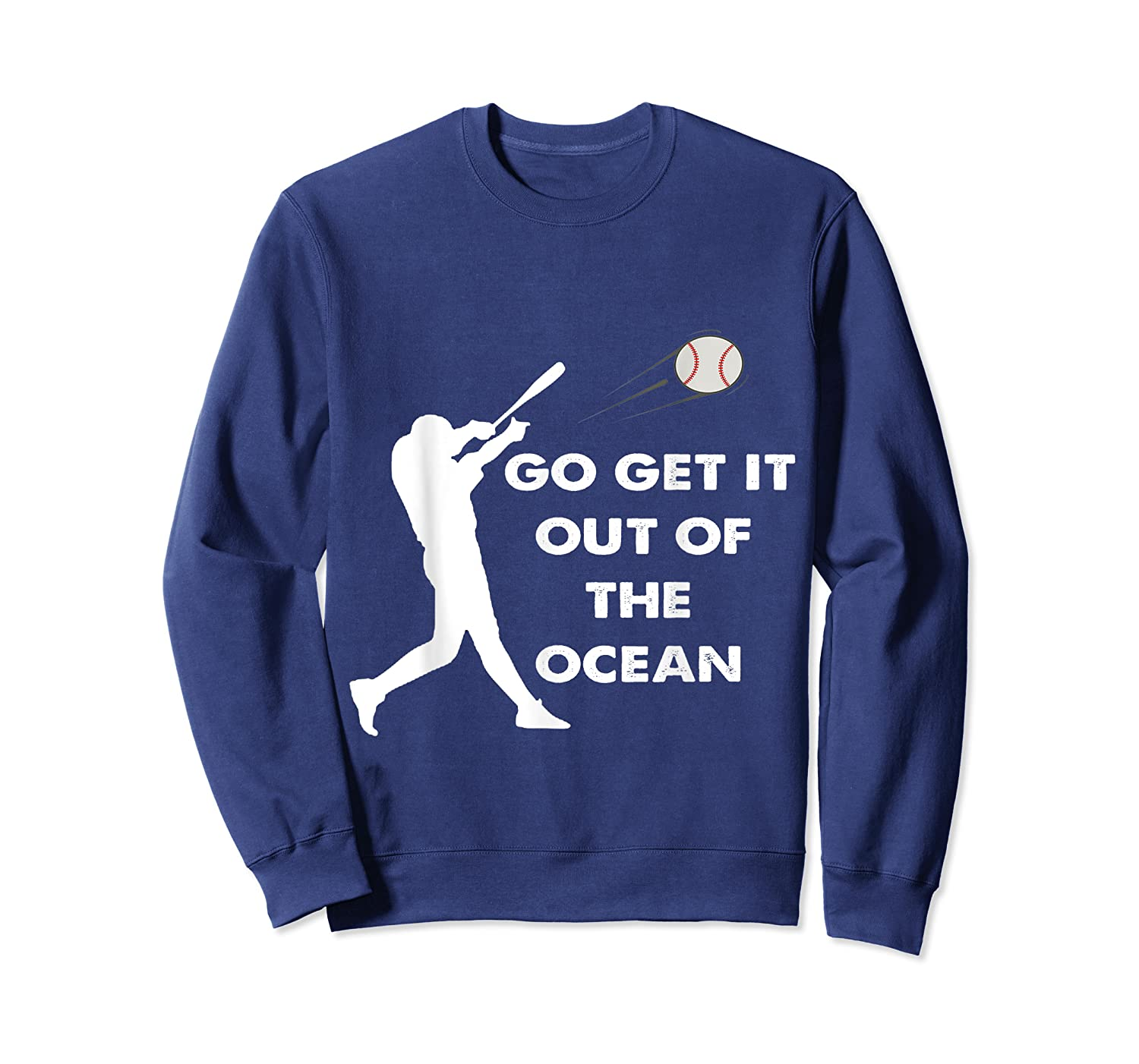 Go Get It Out Of The Ocean Funny Baseball Love Shirts Crewneck Sweater