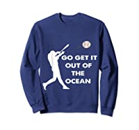 Go Get It Out Of The Ocean Funny Baseball Love Shirts Sweatshirt Navy