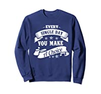 Every Single Day You Make A Choice Happy Self Empowert Premium T Shirt Sweatshirt Navy