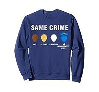 Same Crime Life 15 Years Probation Paid Administrative Leave Shirts Sweatshirt Navy