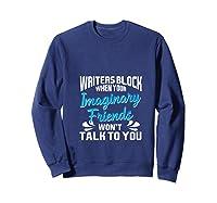 Writer S Block When Your Imaginary Friends Won T Talk To You T Shirt Sweatshirt Navy