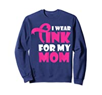 I Wear Pink For My Mom Breast Cancer Awareness T Shirt Sweatshirt Navy