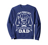 Chef Cooking Funny Culinary Chefs Dad Fathers Day Gifts T Shirt Sweatshirt Navy