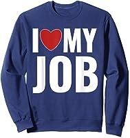 I Love My Job Entrepreneur Work T-shirt Sweatshirt Navy