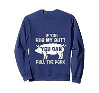 Rub My Butt Then You Can Pull My Pork Funny Bbq Pig T-shirt Sweatshirt Navy