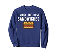 Making Best Sandwiches Shirt Funny Sandwich Tee Gift Sweatshirt Navy