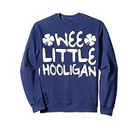 Wee Little Hooligan T Shirt Saint Patrick Day Gift Shirt Sweatshirt Navy