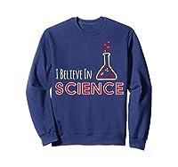 I Believe In Science Great Tea Gift T Shirt Sweatshirt Navy