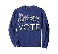 Deaf Pride Asl Vote Sign Language Politics Voting Election T Shirt Sweatshirt Navy