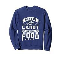 Funny Gift T Shirt Don T Be Eye Candy Be Soul Food Tank Top Sweatshirt Navy