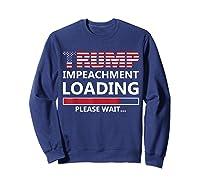 Trump Impeacht Loading Please Wait Shirt Impeach 45 Tee Sweatshirt Navy
