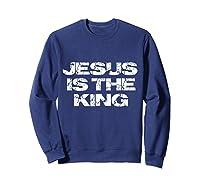 Jesus Is The King Shirts Sweatshirt Navy