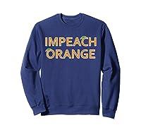 Impeach Orange Anti Donald Trump Protest Impeacht Tee T Shirt Sweatshirt Navy