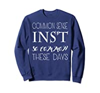 Common Sense Isn T So Common These Days T Shirt Sweatshirt Navy