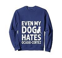 Even My Dog Hates Ocasio Cortez Anti Liberal Pro Trump Shirts Sweatshirt Navy