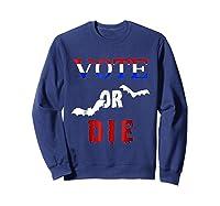Vote Or Die Halloween Midterm Election Political T Shirt Sweatshirt Navy