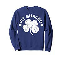 Shaced T Shirt Saint Patricks Day Gift Shirt Sweatshirt Navy