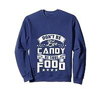 Funny Gift T Shirt Don T Be Eye Candy Be Soul Food T Shirt Sweatshirt Navy