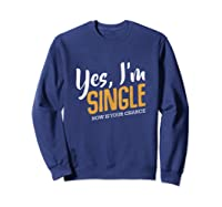 Yes I M Single Now Is Your Chance Life Funny Quotes Sarcasm Tank Top Shirts Sweatshirt Navy