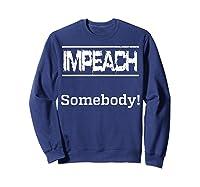 Impeach Somebody T Shirt Sweatshirt Navy