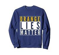 Orange Lies Matter Anti Trump Activist Protest Impeach Premium T Shirt Sweatshirt Navy