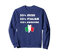 Saint Patricks Day Half Irish Half Italian Awesome T Shirt Sweatshirt Navy
