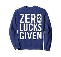 Zero Lucks Given T Shirt Saint Patrick Day Gift Shirt Sweatshirt Navy