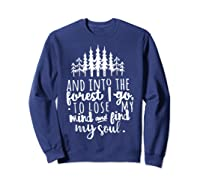 Into The Forest I Go To Lose My Mind And Find My Soul Shirt Sweatshirt Navy