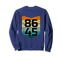 86 45 Impeach I Anti Trump 8645 T Shirt Sweatshirt Navy