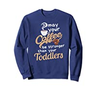 Childcare Provider Daycare Tea Coffee Lover May Your Shirts Sweatshirt Navy