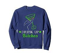 Saint Patrick S Day Irish Drink Up Bitches T Shirt Sweatshirt Navy