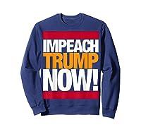 Impeach Trump Now T Shirt Sweatshirt Navy