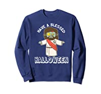 Have A Blessed Halloween Funny Zombie Jesus Halloween Shirts Sweatshirt Navy