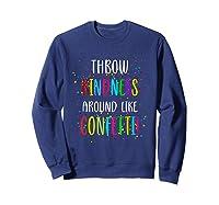 Throw Kindness Around Like Confetti Shirts Sweatshirt Navy
