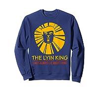 The Lyin King Impeach Anti Trump T Shirt Sweatshirt Navy