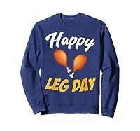 Happy Leg Day Turkey Thanksgiving Family Reunion Dinner Shirts Sweatshirt Navy