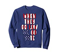 When They Go Low We Go Vote America Election T Shirt Sweatshirt Navy