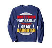 Don T Touch My Grill Or My Daughter T Shirt Father S Day Sweatshirt Navy