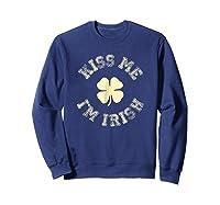 Kiss Me I M Irish Shirt St Saint Patrick S Day T Shirt Sweatshirt Navy