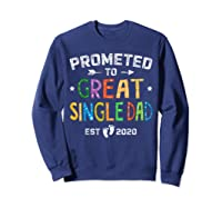 Promoted To Great Single Dad Est 2020 T Shirt Father S Day Sweatshirt Navy