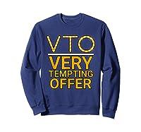 Vto Very Tempting Offer Vto Voluntary Time Off T-shirt Sweatshirt Navy