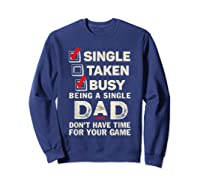 Single Taken Busy Being A Single Dad Funny Father T Shirt Sweatshirt Navy