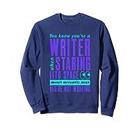 Writers Work Even Staring Into Space Humorous Author T Shirt Sweatshirt Navy