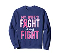 My Wifes Fight Is My Fight Breast Cancer Awareness Month T Shirt Sweatshirt Navy